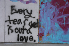 Every Tear Shed is outa love.