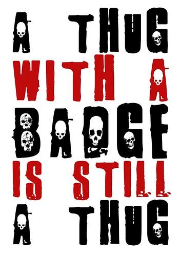 A Thug With A Badge is Still A Thug