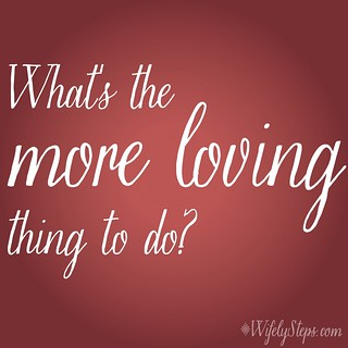 What's the more loving thing to do?