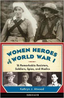 Kathryn J Atwood, Women Heroes of World War I