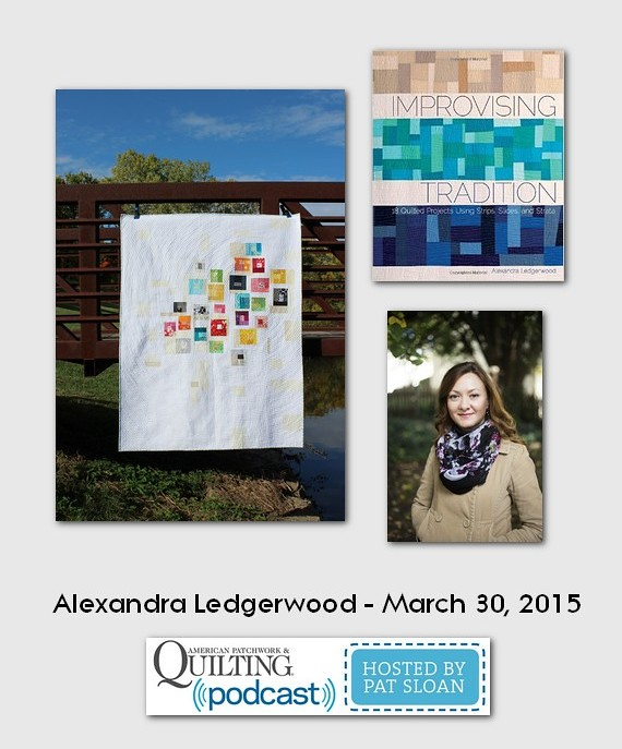 American Patchwork and Quilting Pocast guests Alexandra Ledgerwood March 2015