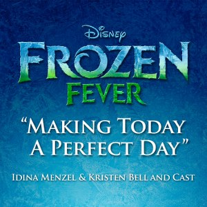 "Idina Menzel, Kristen Bell & The Cast of Frozen – Making Today a Perfect Day (From ""Frozen Fever"")"
