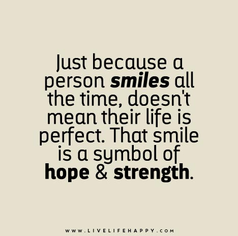 Just Because a Person Smiles All the Time - Live Life Happy