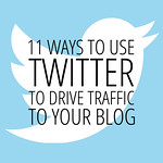 11 ways to use Twitter to drive traffic to your blog - increase your followers and interaction with these great tips