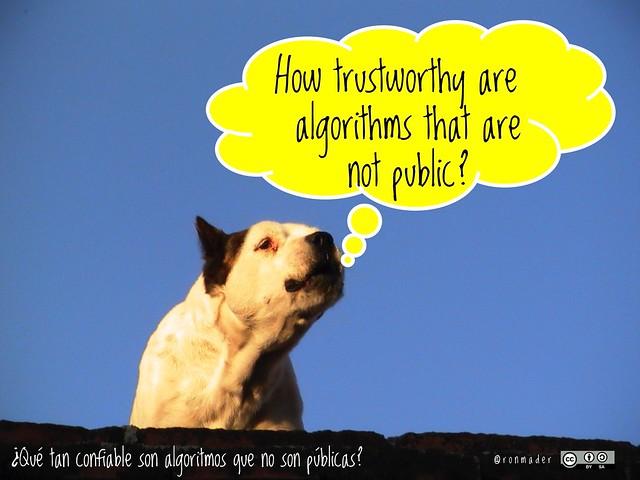 How trustworthy are algorithms that are not public? = ¿Qué tan confiable son algoritmos que no son públicas?