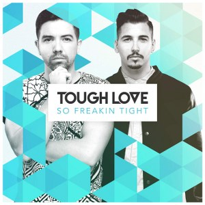 Tough Love – So Freakin' Tight
