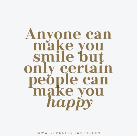 Quotes Happy New Anyone Can Make You Smile But Only Certain People Can Make You Happy.