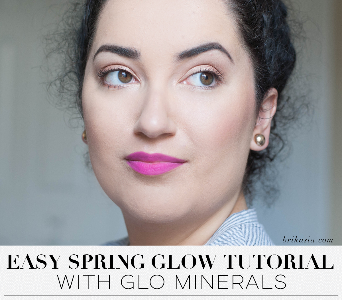 Glo Minerals Spring Makeup Tutorial, glo minerals, easy spring makeup tutorial, glowy skin makeup tutorial, makeup tutorial for beginners