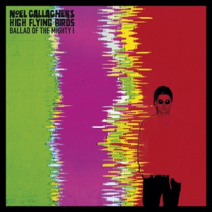 Noel Gallagher's High Flying Birds – Ballad of the Mighty I