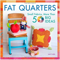 Fat Quarters: Small Fabrics, More Than 50 Big Ideas + a Giveaway!