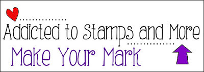 Addicted to Stamps - Make Your Mark