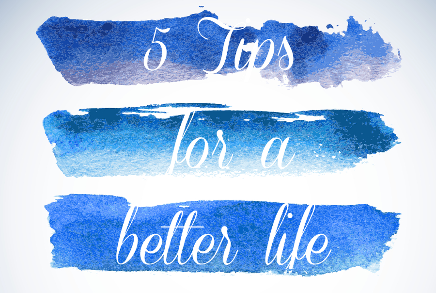 five-tips-for-a-better-life