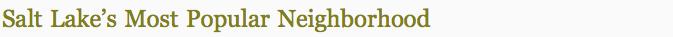 Salt Lake's Most Popular Neighborhood