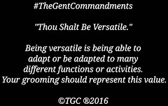 """#TheGentCommandments  """"Thou Shalt Be Versatile.""""  Being versatile is being able to adapt or be adapted to many different functions or activities. Your grooming should represent this value.  ©TGC ®2016"""