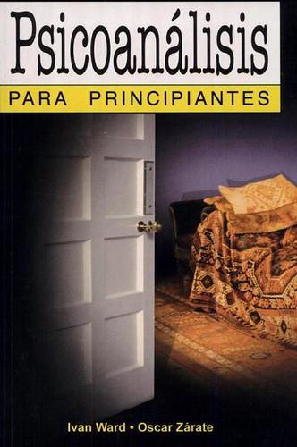 Psicoanalisis para Principiantes - Ivan Ward & Oscar Zarate