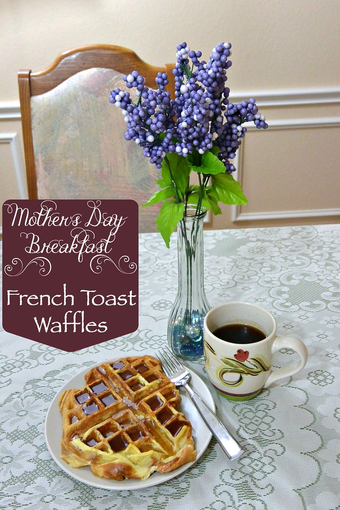 French Toast Waffles - Mother's Day Breakfast