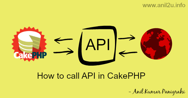 How to call API in CakePHP by Anil Kumar Panigrahi