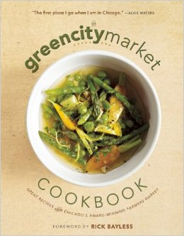 The Green City Market Cookbook: Great Recipes from Chicago's Award-Winning Farmers Market