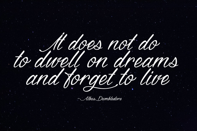 It does not do to dwell on dreams and forget to live. A quote by Albus Dumbledore