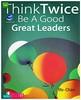 Think Twice Be A Good Great Leaders  Siapapun diri kita adalah pemimpin, minimal bagi diri kita sendiri, semua pemimpin juga harus bertanggung jawab atas apa yang sudah dilakukan saat memimpin. Salah satu bagian yang harus dipertanggung jawabkan adalah ke