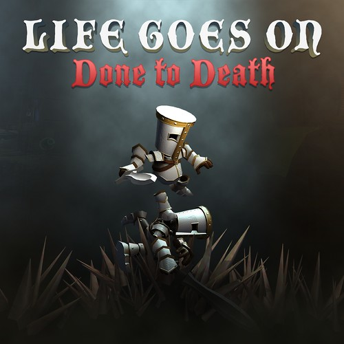 Life Goes On Done to Death