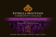 Estrella Mountain Community College 2015 Commencement Ceremony: May 15, 2015, Renaissance Glendale Hotel, Glendale, Ariz. 'Teaching for Today. Learning for Tomorrow. Caring for a Lifetime.' Estrella Mountain Community College places learning first – any way, any place, any time. Collaborating as one, students, instructors, staff, and the community, come together to explore a world of possibilities, celebrate diversity, foster growth, and recognize excellence. Join the legacy of Estrella Mountain graduates, and proud friends and family.