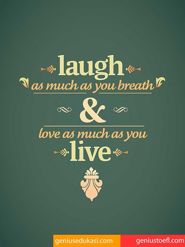 Laught As Much As You Breath and Love As Much As You Live