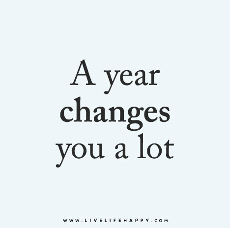 """""""A year changes you a lot."""""""