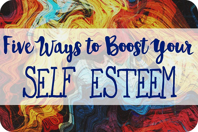 Five Ways To Boost Your Self-Esteem