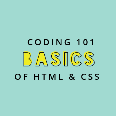 Coding 101 The Basics of HTML & CSS