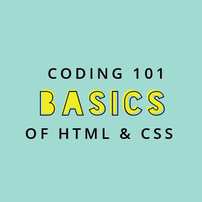 Coding 101 The Basics of HTML & CSS