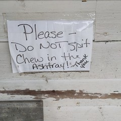 Please Do Not Spit Chew in the Ashtray (Thank You)