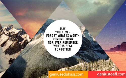 May You Ever Forget What Is Worth Remembering Nor Ever Remember What Is Best Forgotten