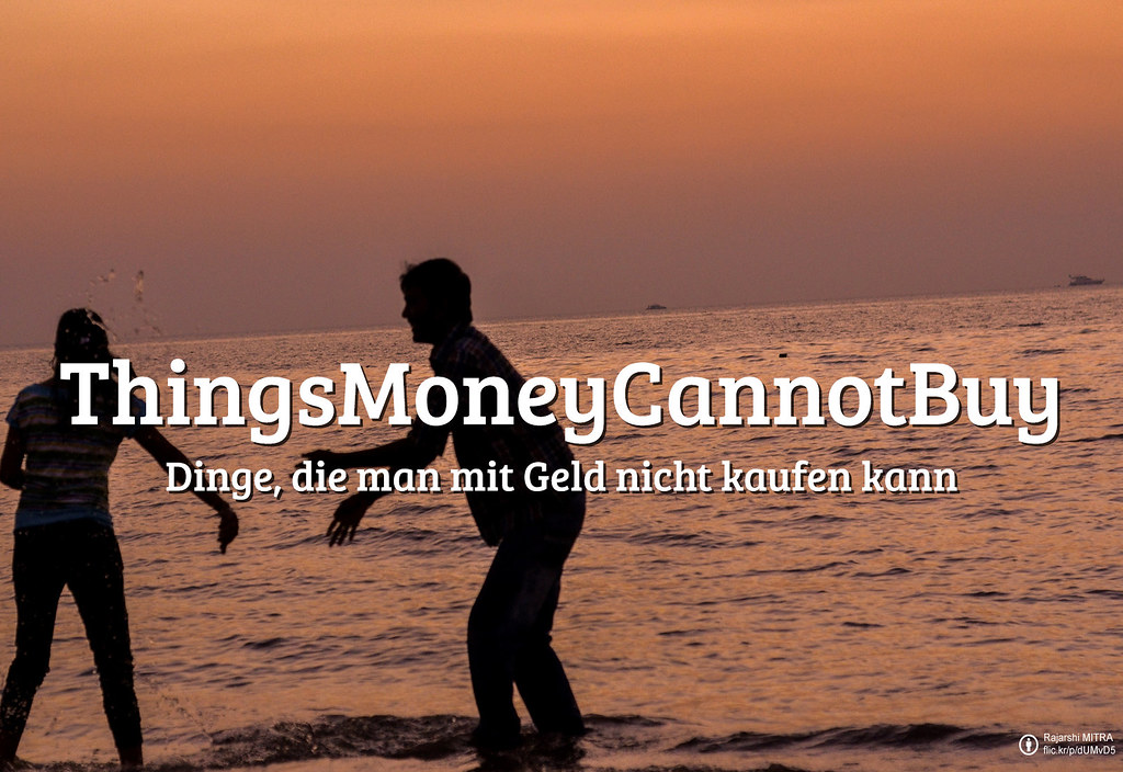 flickr friday dinge die man nicht mit geld kaufen kann thingsmoneycannotbuy flickr blog. Black Bedroom Furniture Sets. Home Design Ideas