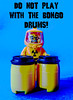 Do not play with the Bongo Drums!