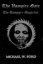 The Vampire Gate; the Vampyre Magician - Michael W. Ford