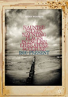 Haunted Selves, Haunting Places in English Literature and Culture: 1800–Present - Julian Wolfreys