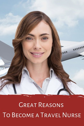 Great Reasons To Become a Travel Nurse