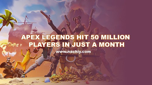 Apex-Legends-Hit-50-Million-Players-In-Just-A-Month | by nachiytechnews