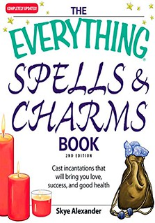 The Everything Spells and Charms Book: Cast spells that will bring you love, success, good health, and more – Skye Alexander