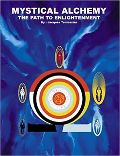 Mystical Alchemy The Path to Enlightenment - Jacques Tombazian