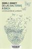 Daniel C Dennet, De las bacterias a Bach
