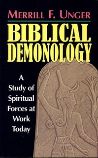 Biblical Demonology: A Study of Spiritual Forces at Work Today -  Unger, Merrill F.