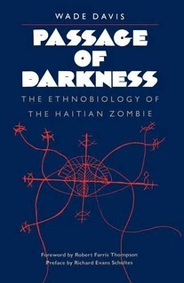Passage of Darkness: The Ethnobiology of the Haitian Zombie - Wade Davis