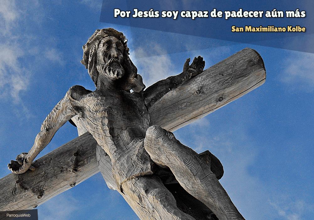 Por Jesús soy capaz de padecer aún más - San Maximiliano Kolbe