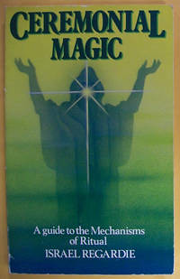 Ceremonial Magic: A Guide to the Mechanisms of Ritual - Israel Regardie