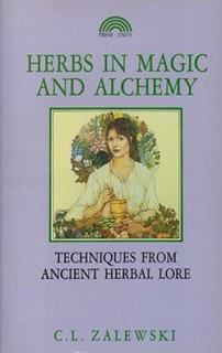 Herbs in Magic and Alchemy: Techniques from Ancient Herbal Lore - C. L. Zalewski