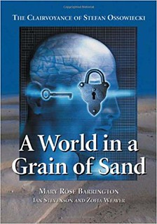 A World In A Grain Of Sand: The Clairvoyance Of Stefan Ossowiecki – Ian Stevenson and Zofia Weaver Mary Rose Barrington