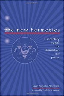 The New Hermetics: 21st Century Magick for Illumination and Power – Jason Augustus Newcomb, Lon Milo Duquette