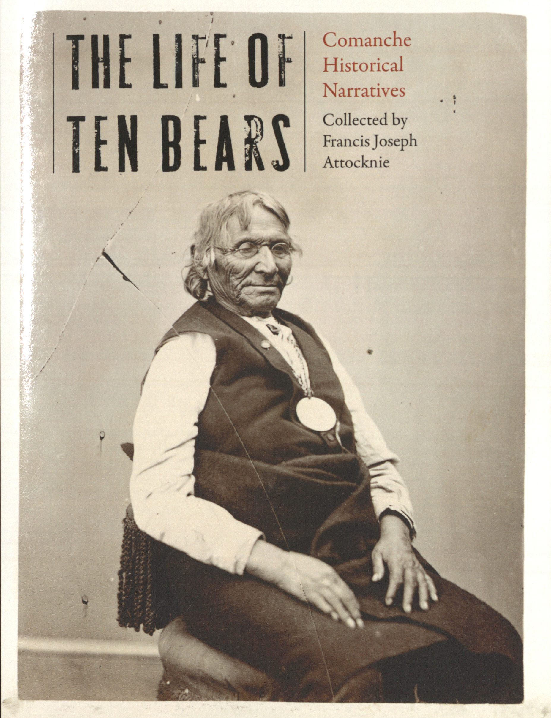 Kavanagh, Thomas W., ed. The Life of Ten Bears: Comanche Historical Narratives. Lincoln: University of Nebraska Press, 2016. Print.